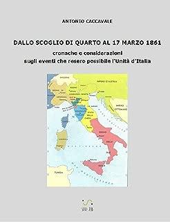 DALLO SCOGLIO DI QUARTO AL 17 MARZO 1861 cronache e considerazioni sugli eventi che resero possibile  l'Unità d'Italia (Italian Edition)