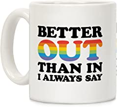 LookHUMAN Better Out Than In I Always Say White 11 Ounce Ceramic Coffee Mug