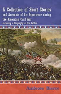 A Collection of Short Stories and Accounts of His Experience During the American Civil War - Including a Biography of the ...