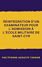 Réintégration d'un examinateur pour l'admission à l'École militaire de Saint-Cyr (French Edition)