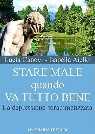 Stare male quando va tutto bene: La depressione sdrammatizzata (Stanchi della vita ? Vol. 1)