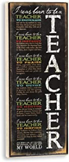 Plum Hill I was Born to Be A Teacher to Encourage to Instruct to Praise Inspirational Wall Sign