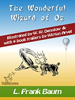 The Wonderful Wizard of Oz (with 4 Book Trailers): New Illustrated Edition with 4 Book Trailers by Wirton Arvel  & with Original Drawings by W.W. Denslow