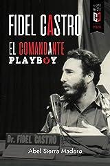 Fidel Castro. El Comandante Playboy: Sexo, Revolución y Guerra Fría (Spanish Edition) Kindle Edition