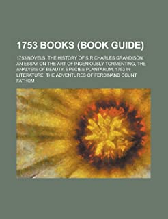 1753 Books (Study Guide): 1753 Novels, the History of Sir Charles Grandison, an Essay on the Art of Ingeniously Tormenting