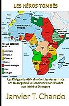 LES HÉROS TOMBÉS: Les Dirigeants Africains dont les Assassinats ont Désorganisé le Continent et ont Profité aux Intérêts E...