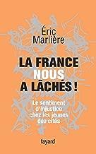La France nous a lâchés!: Le sentiment d'injustice chez les jeunes des cités (Documents) (French Edition)