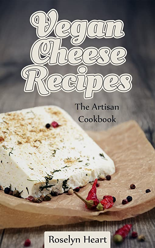 留め金そばに盟主Vegan Cheese Recipes: The Artisan Cookbook - Delicious Dairy Free Substitute & Mock Cheeses to Slice and Melt (English Edition)