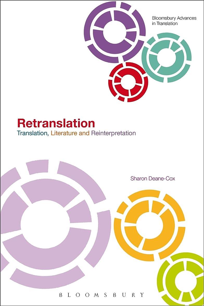 労苦驚きジョットディボンドンRetranslation: Translation, Literature and Reinterpretation (Bloomsbury Advances in Translation)