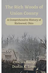 The Rich Woods of Union County: A Comprehensive History of Richwood, Ohio Kindle Edition