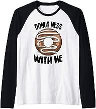Donut Mess With Me Funny Foodie Doughnut Lovers Raglan Baseball Tee