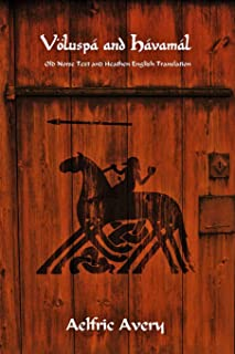 Völuspá and Hávamál: Old Norse Text and Heathen English Translation