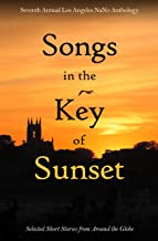 Songs in the Key of Sunset: Seventh Annual Los Angeles NaNo Anthology (NaNo Los Angeles Anthology Book 7)