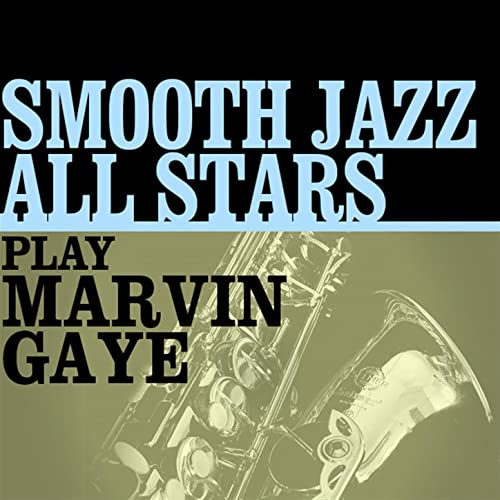 Smooth Jazz All Stars Play Marvin Gaye