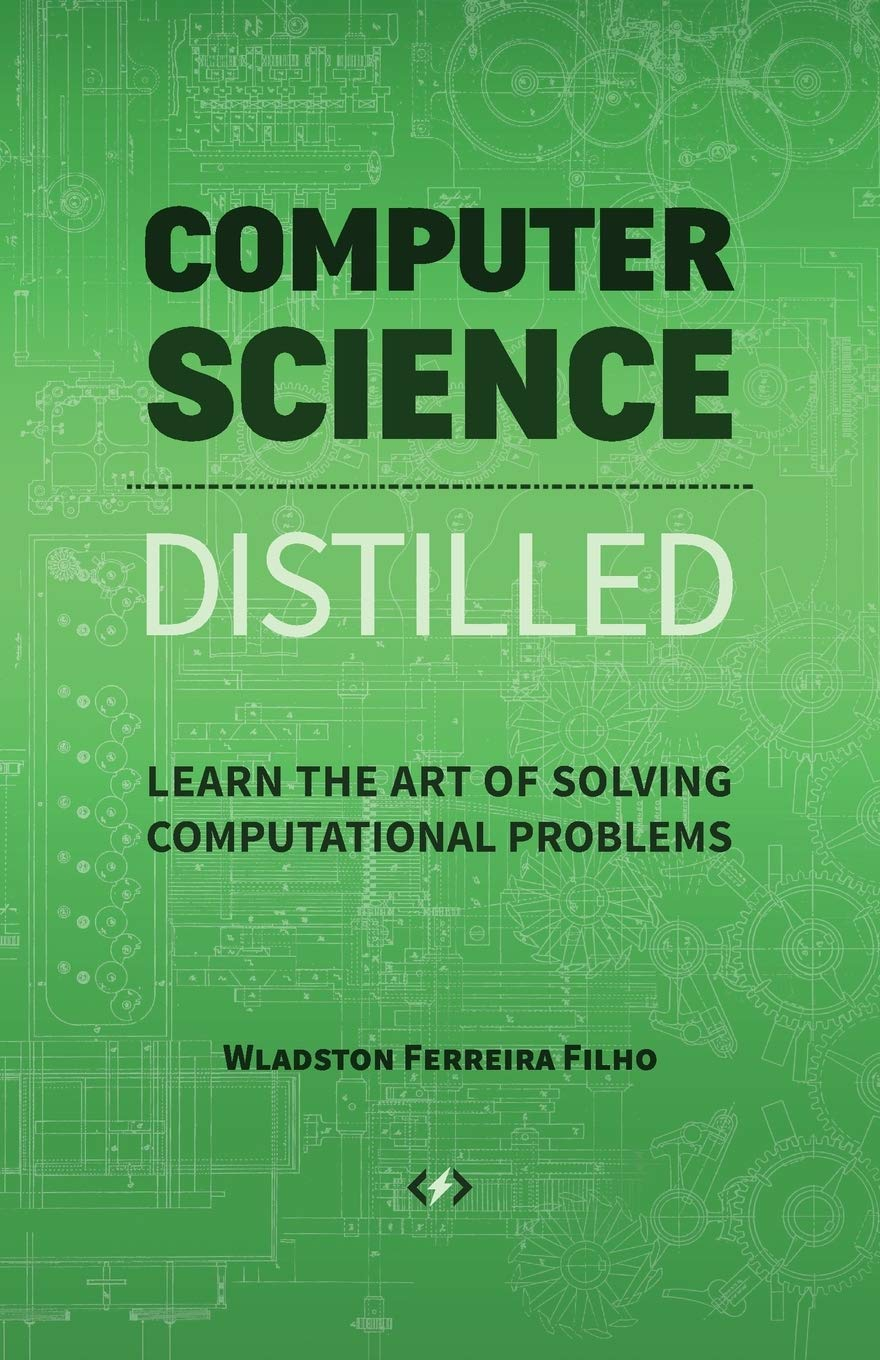 Download Computer Science Distilled: Learn The Art Of Solving Computational Problems 