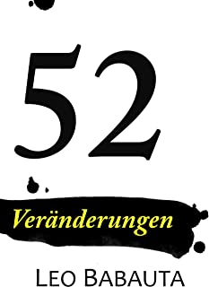 52 Veränderungen: Schluss mit Stress, Überarbeitung und schlechten Gewohnheiten (German Edition)