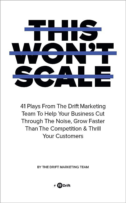 笑人口選挙This Won't Scale: 41 Plays From The Drift Marketing Team To Help Your Business Cut Through The Noise, Grow Faster Than The Competition & Thrill Your Customers (English Edition)
