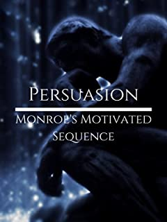 Persuasion: Monroe's Motivated Sequence