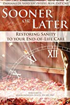 Sooner or Later: Restoring Sanity to Your End of Life Care