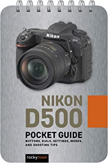 Nikon D500: Pocket Guide: Buttons, Dials, Settings, Modes, and Shooting Tips