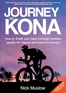 Journey to Kona: How to finish your best Ironman triathlon, qualify for Hawaii and have fun doing it