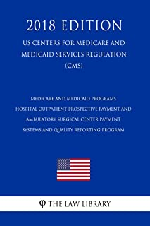Medicare and Medicaid Programs - Hospital Outpatient Prospective Payment and Ambulatory Surgical Center Payment Systems and Quality Reporting Program (US ... for Medicare and Medicaid Services Reg