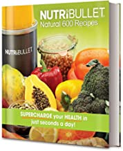 Nutribullet Natural 600 Recipes: Supercharge your health in just seconds a day!