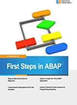 First Steps in ABAP - Your Beginner's Guide to SAP ABAP
