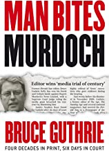 Man Bites Murdoch: Four Decades In Print, Six Days In Court