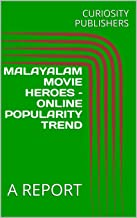 MALAYALAM MOVIE HEROES – ONLINE POPULARITY TREND: A REPORT