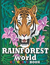 RainForest World Coloring Book: An Adult Coloring Book Featuring Beautiful Forest Animals, Birds,Flowers,Butterflies,Plant...