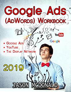 Google Ads (AdWords) Workbook: Advertising on Google Ads, YouTube, & the Display Network (Teacher's Edition) (2019 Edition)