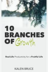 10 Branches of Growth: Real-Life Productivity for a Fruitful Life Kindle Edition