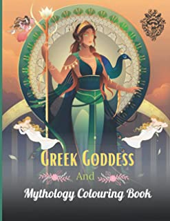 Greek Goddess and Mythology Colouring Book: An Adult Coloring Book with Powerful Greek Gods, Beautiful Greek Goddesses, My...
