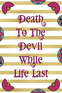 Death To The Devil While Life Last: Day Of The Death Notebook Journal Composition Blank Lined Diary Notepad 120 Pages Pape...