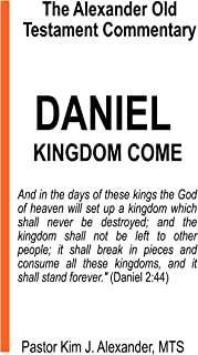 The Alexander Old Testament Commentary: Daniel: KINGDOM COME