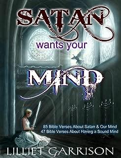 Satan Wants Your Mind: 85 Bible Verses About Satan and Our Mind - 47 Bible Verses About Having a Sound Mind