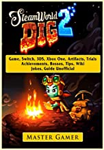 Steamworld Dig 2 Game, Switch, 3ds, Xbox One, Artifacts, Trials, Achievements, Bosses, Tips, Wiki, Jokes, Guide Unofficial