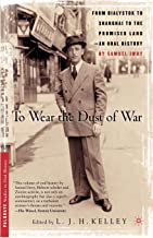 To Wear the Dust of War: From Bialystok to Shanghai to the Promised Land, an Oral History (Palgrave Studies in Oral History)