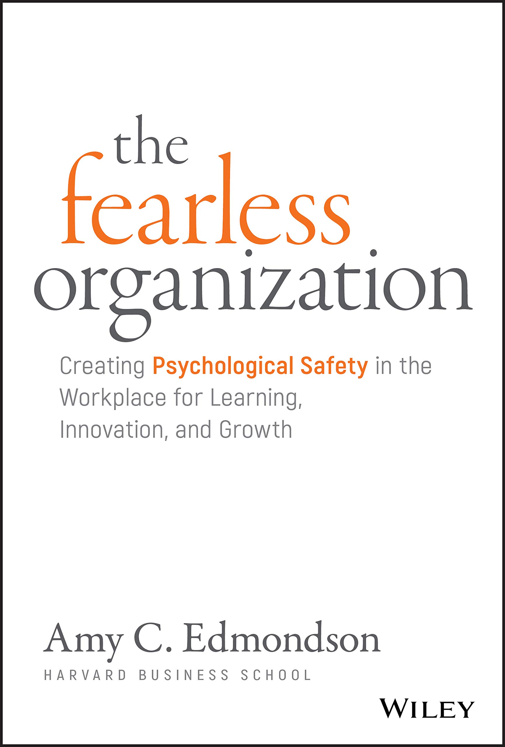 Download The Fearless Organization: Creating Psychological Safety In The Workplace For Learning, Innovation, And Growth 