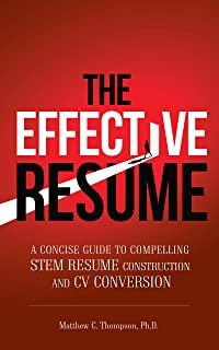 The Effective Resume: A Concise Guide to Compelling STEM Resume Construction and CV Conversion