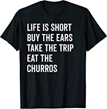 Life Is Short Buy The Ears Take The Trip Eat Churros Shirt T-Shirt