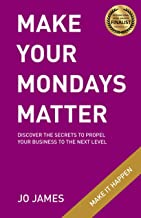 MAKE YOUR MONDAYS MATTER: Discover the secrets to propel your business to the next level.