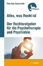 Alles, was Recht ist: Der Rechtsratgeber für die Psychotherapie und Psychiatrie (German Edition)