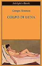 Colpo di luna (Biblioteca Adelphi Vol. 457)