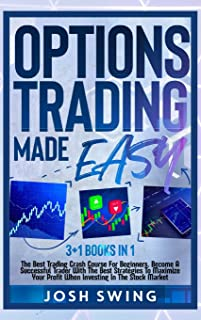 Options Trading Made Easy 3+1 BOOKS IN 1: The Best Trading Crash Course For Beginners. Become A Successful Trader With The...
