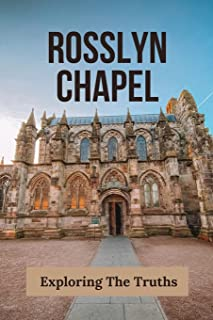 Rosslyn Chapel: Exploring The Truths: Rosslyn Chapel History