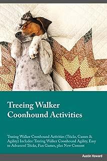 Treeing Walker Coonhound Activities Treeing Walker Coonhound Activities (Tricks, Games & Agility) Includes: Treeing Walker Coonhound Agility, Easy to Advanced Tricks, Fun Games, plus New Content