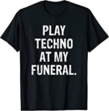 Funny Techno Play Techno At My Funeral T-Shirt