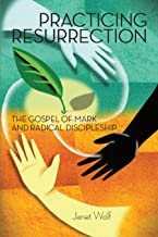 Practicing Resurrection: The Gospel of Mark and Radical Discipleship (Mission Study)